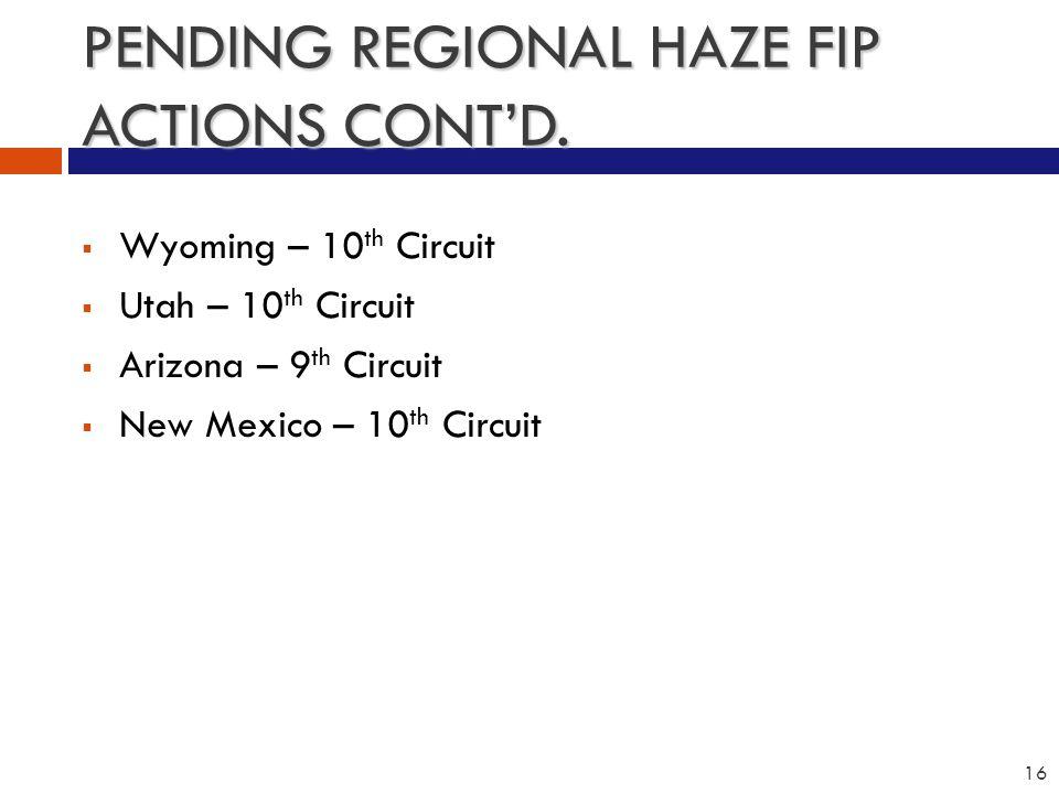 PENDING REGIONAL HAZE FIP ACTIONS CONT'D.