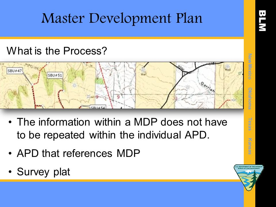 BLM New Mexico Oklahoma Texas Kansas Master Development Plan The information within a MDP does not have to be repeated within the individual APD.