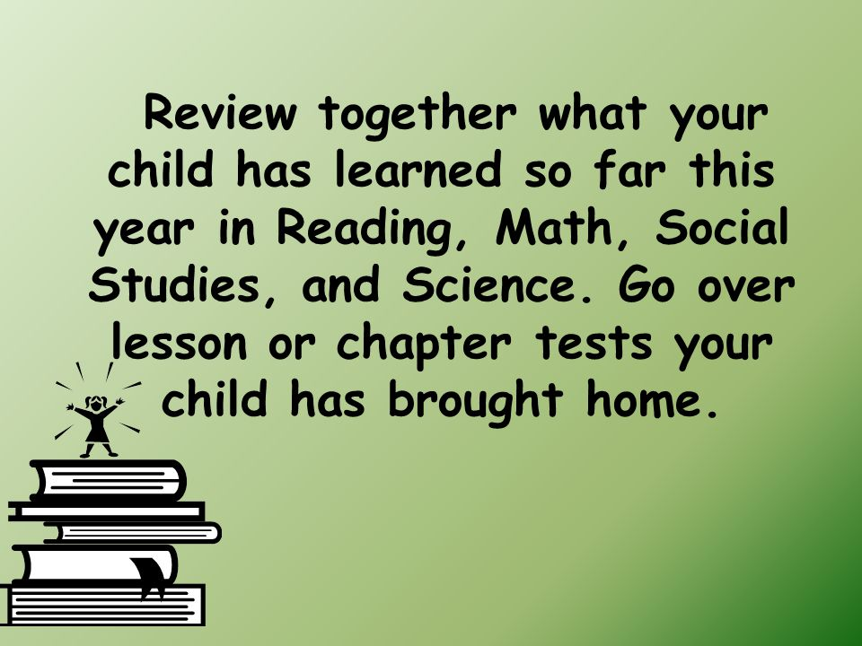 Review together what your child has learned so far this year in Reading, Math, Social Studies, and Science.