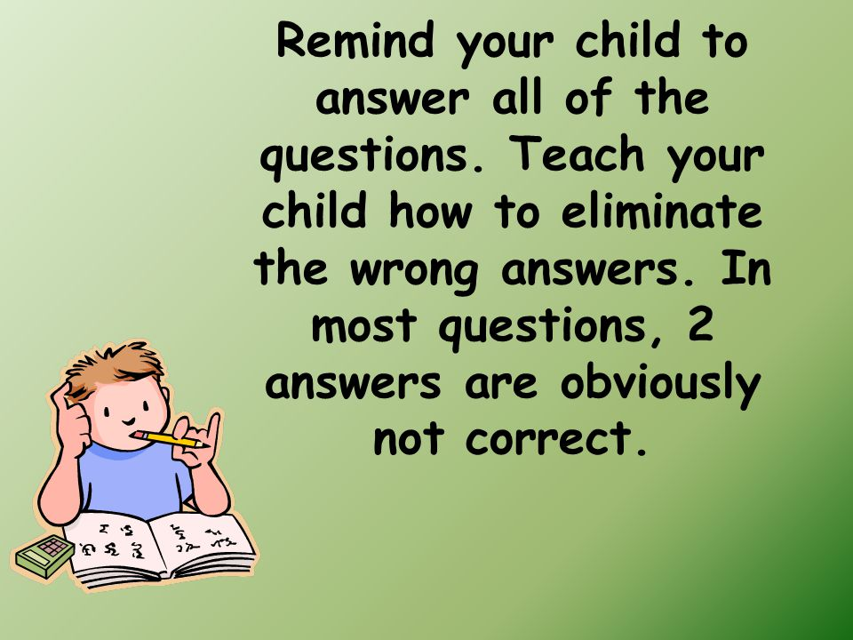 Remind your child to answer all of the questions.