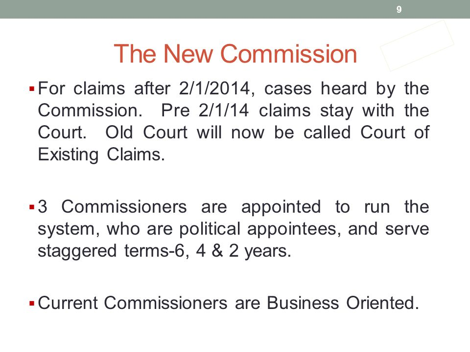 The New Commission  For claims after 2/1/2014, cases heard by the Commission.