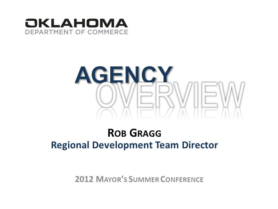 2012 M AYOR ' S S UMMER C ONFERENCE R OB G RAGG Regional Development Team Director