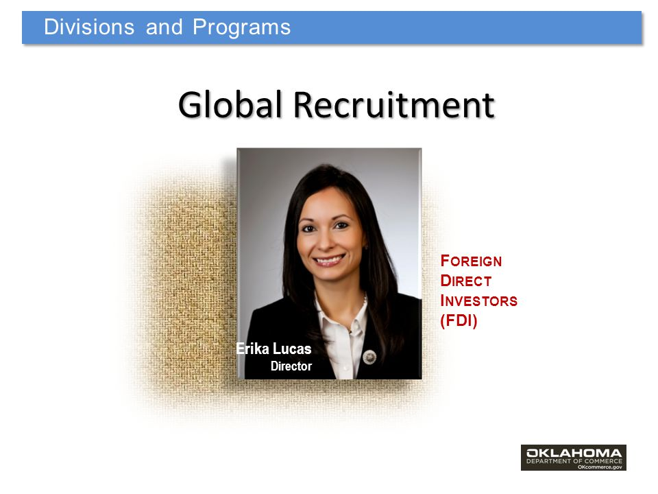 Erika Lucas Director Divisions and Programs Global Recruitment F OREIGN D IRECT I NVESTORS (FDI)