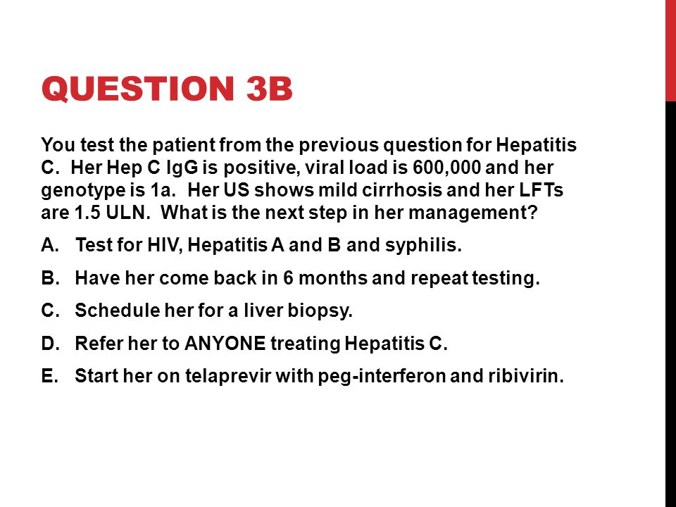 QUESTION 3B You test the patient from the previous question for Hepatitis C.
