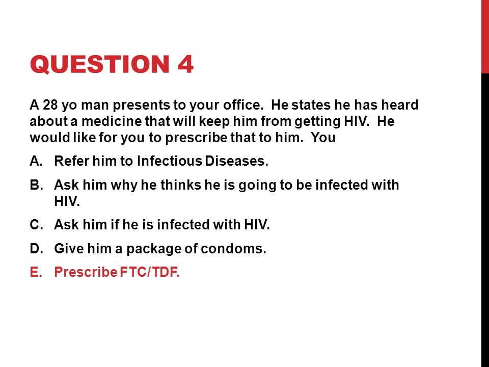 QUESTION 4 A 28 yo man presents to your office.