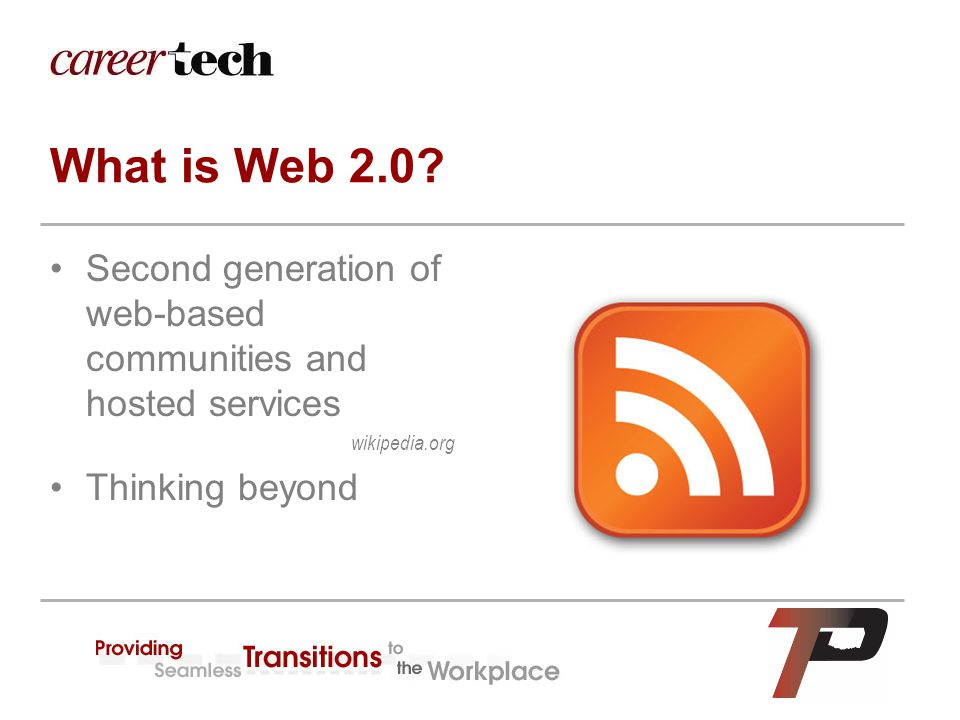 What is Web 2.0? Second generation of web-based communities and hosted services wikipedia.org Thinking beyond