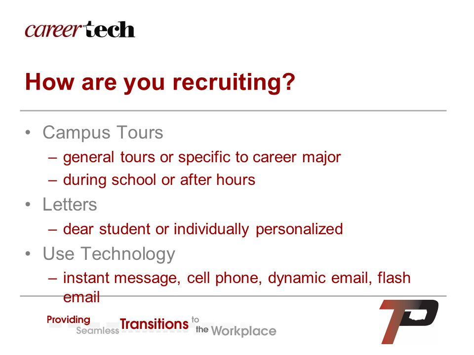 How are you recruiting? Campus Tours –general tours or specific to career major –during school or after hours Letters –dear student or individually pe