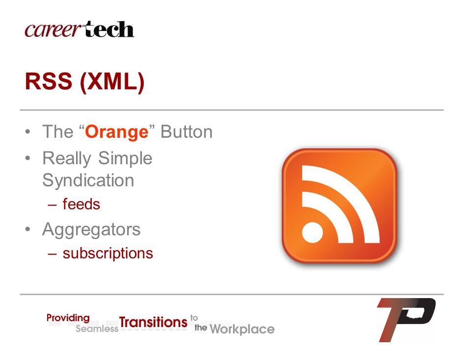 "RSS (XML) The ""Orange"" Button Really Simple Syndication –feeds Aggregators –subscriptions"