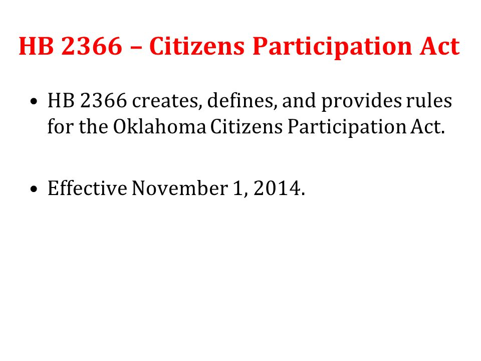 HB 2366 – Citizens Participation Act HB 2366 creates, defines, and provides rules for the Oklahoma Citizens Participation Act.