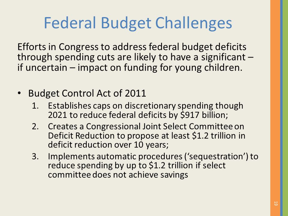 Federal Budget Challenges Efforts in Congress to address federal budget deficits through spending cuts are likely to have a significant – if uncertain