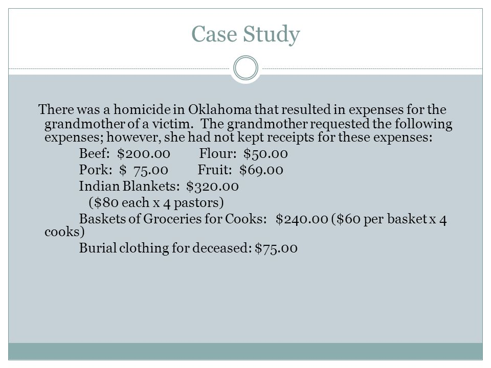 Case Study There was a homicide in Oklahoma that resulted in expenses for the grandmother of a victim.