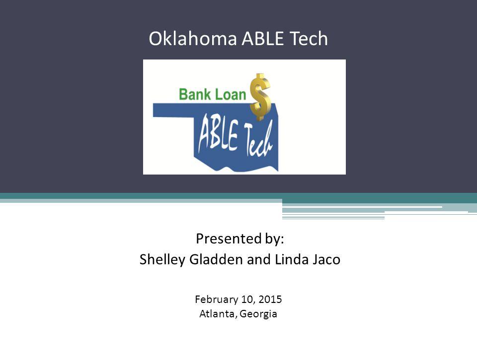 Oklahoma ABLE Tech Presented by: Shelley Gladden and Linda Jaco February 10, 2015 Atlanta, Georgia