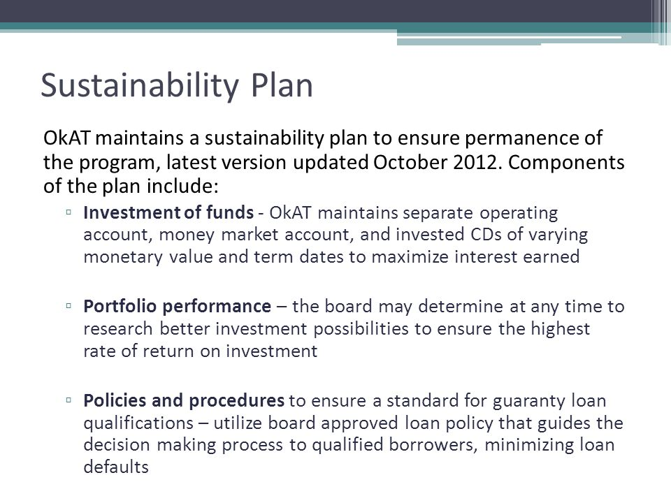 Sustainability Plan OkAT maintains a sustainability plan to ensure permanence of the program, latest version updated October 2012.