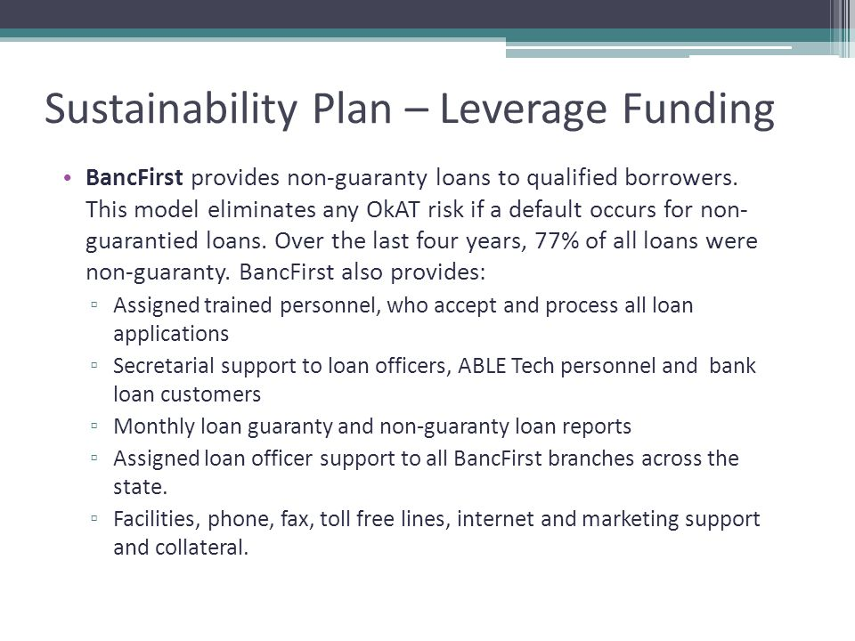 Sustainability Plan – Leverage Funding BancFirst provides non-guaranty loans to qualified borrowers.