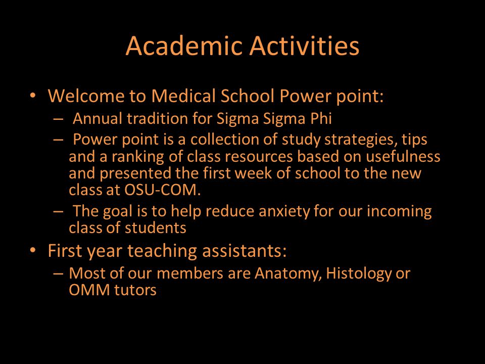Academic Activities Welcome to Medical School Power point: – Annual tradition for Sigma Sigma Phi – Power point is a collection of study strategies, t
