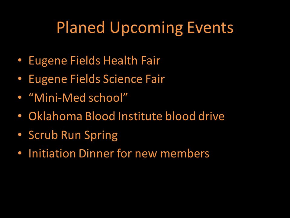 Planed Upcoming Events Eugene Fields Health Fair Eugene Fields Science Fair Mini-Med school Oklahoma Blood Institute blood drive Scrub Run Spring Initiation Dinner for new members