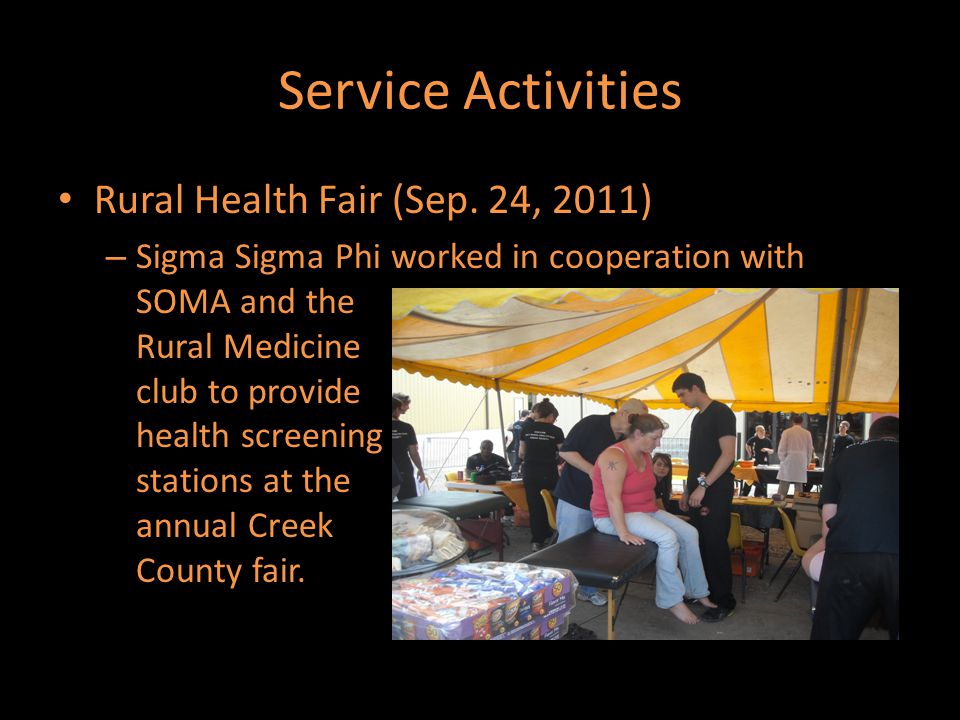 Service Activities Rural Health Fair (Sep. 24, 2011) – Sigma Sigma Phi worked in cooperation with SOMA and the Rural Medicine club to provide health s