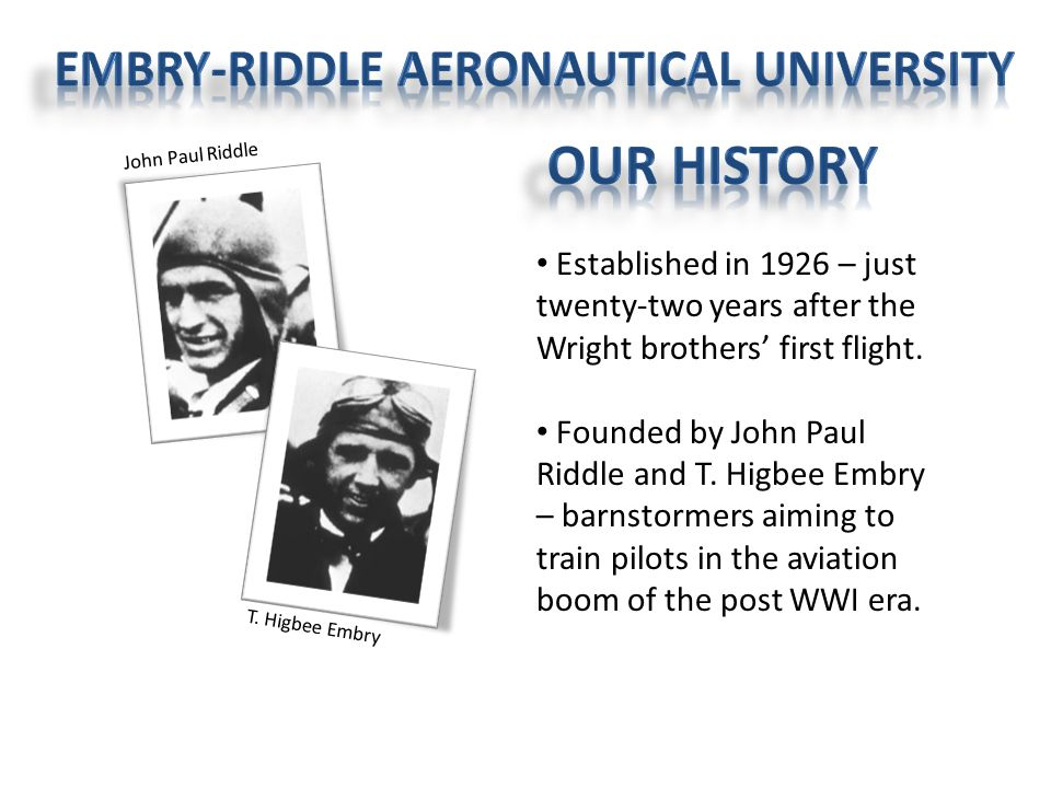 John Paul Riddle T. Higbee Embry Established in 1926 – just twenty-two years after the Wright brothers' first flight. Founded by John Paul Riddle and
