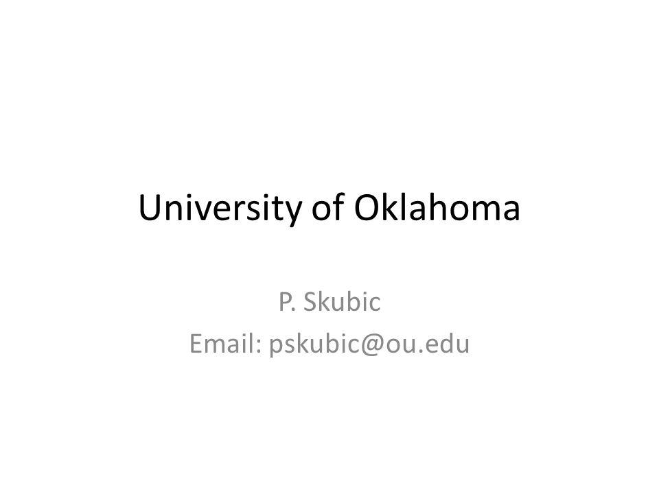 University of Oklahoma P. Skubic Email: pskubic@ou.edu