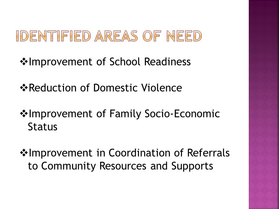  Improvement of School Readiness  Reduction of Domestic Violence  Improvement of Family Socio-Economic Status  Improvement in Coordination of Referrals to Community Resources and Supports