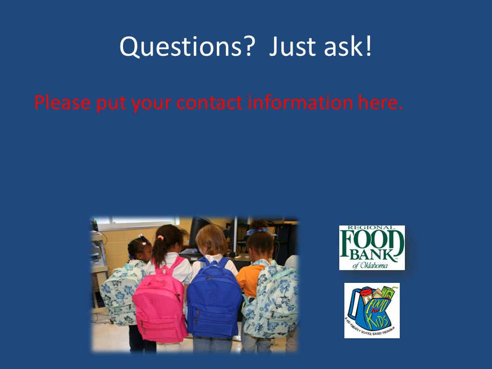 Questions? Just ask! Please put your contact information here.
