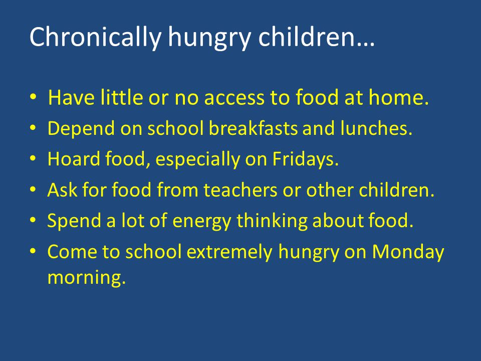 Depend on school breakfasts and lunches. Hoard food, especially on Fridays.