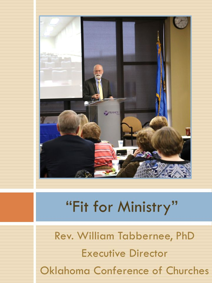 Rev. William Tabbernee, PhD Executive Director Oklahoma Conference of Churches Fit for Ministry