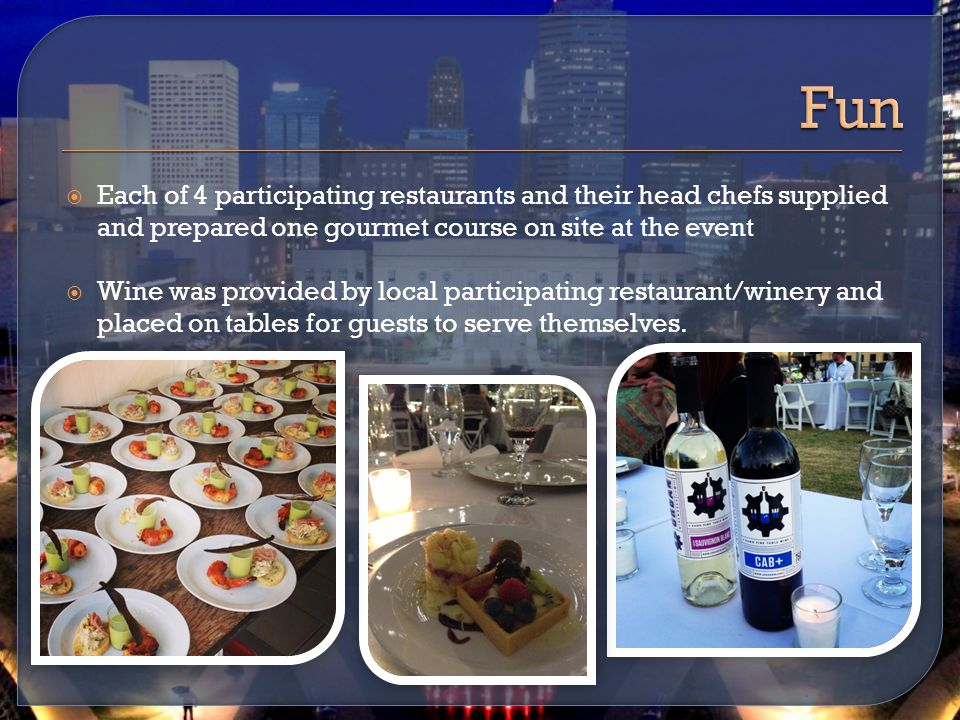  Each of 4 participating restaurants and their head chefs supplied and prepared one gourmet course on site at the event  Wine was provided by local participating restaurant/winery and placed on tables for guests to serve themselves.