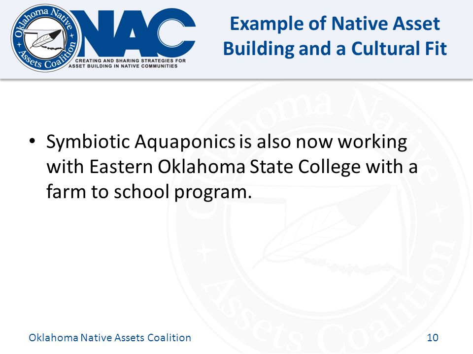 Click to edit Master title style Example of Native Asset Building and a Cultural Fit Symbiotic Aquaponics is also now working with Eastern Oklahoma State College with a farm to school program.