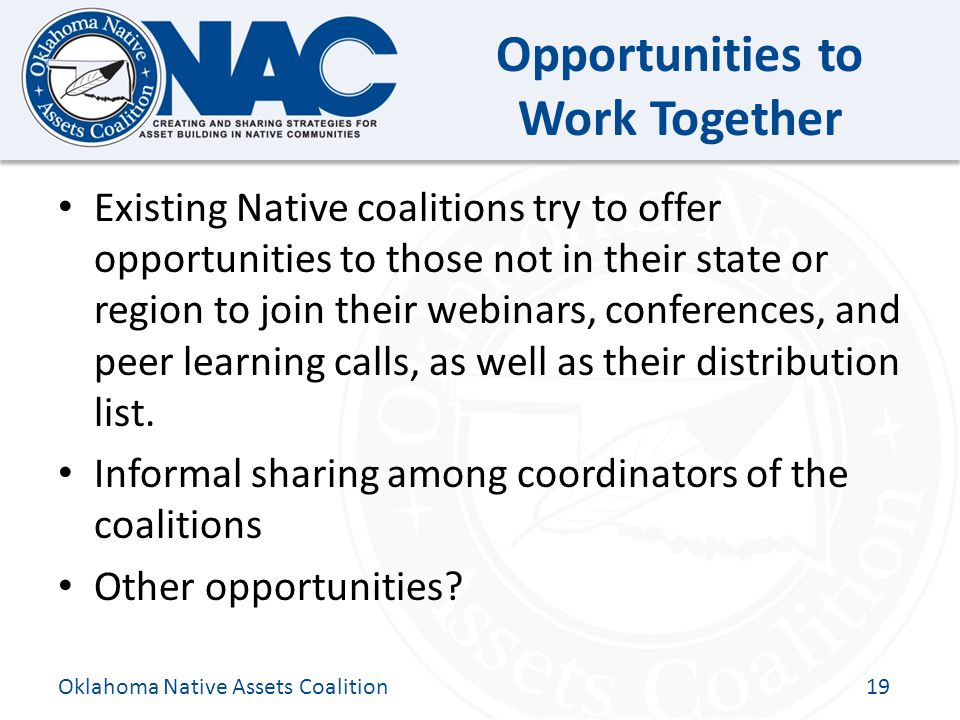 Click to edit Master title style Opportunities to Work Together Existing Native coalitions try to offer opportunities to those not in their state or region to join their webinars, conferences, and peer learning calls, as well as their distribution list.