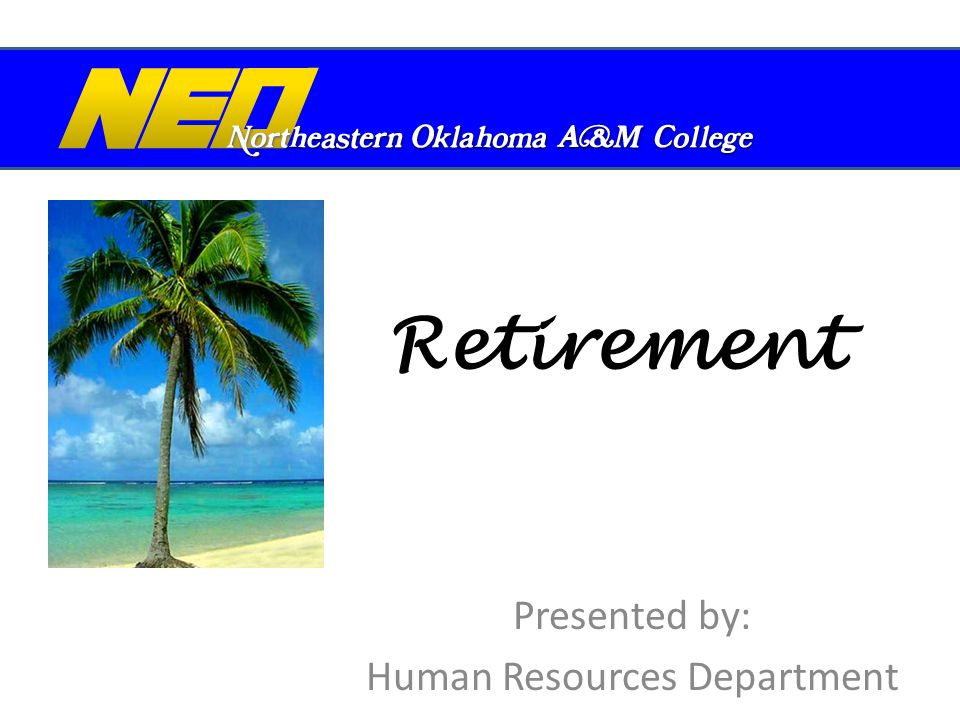 Retirement Presented by: Human Resources Department