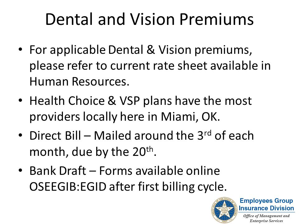 Dental and Vision Premiums For applicable Dental & Vision premiums, please refer to current rate sheet available in Human Resources.