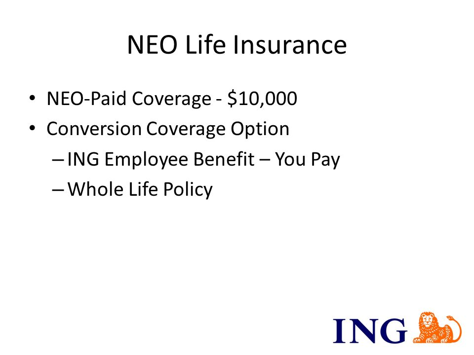 NEO Life Insurance NEO-Paid Coverage - $10,000 Conversion Coverage Option – ING Employee Benefit – You Pay – Whole Life Policy