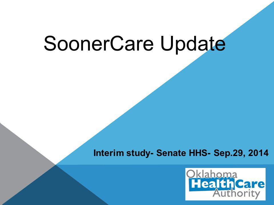 SoonerCare Update Interim study- Senate HHS- Sep.29, 2014
