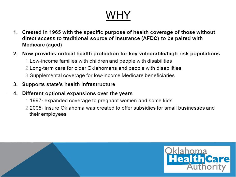 WHY 1.Created in 1965 with the specific purpose of health coverage of those without direct access to traditional source of insurance (AFDC) to be pair