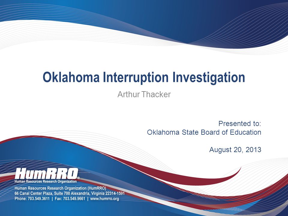 Presented to: Oklahoma State Board of Education August 20, 2013 Oklahoma Interruption Investigation Arthur Thacker