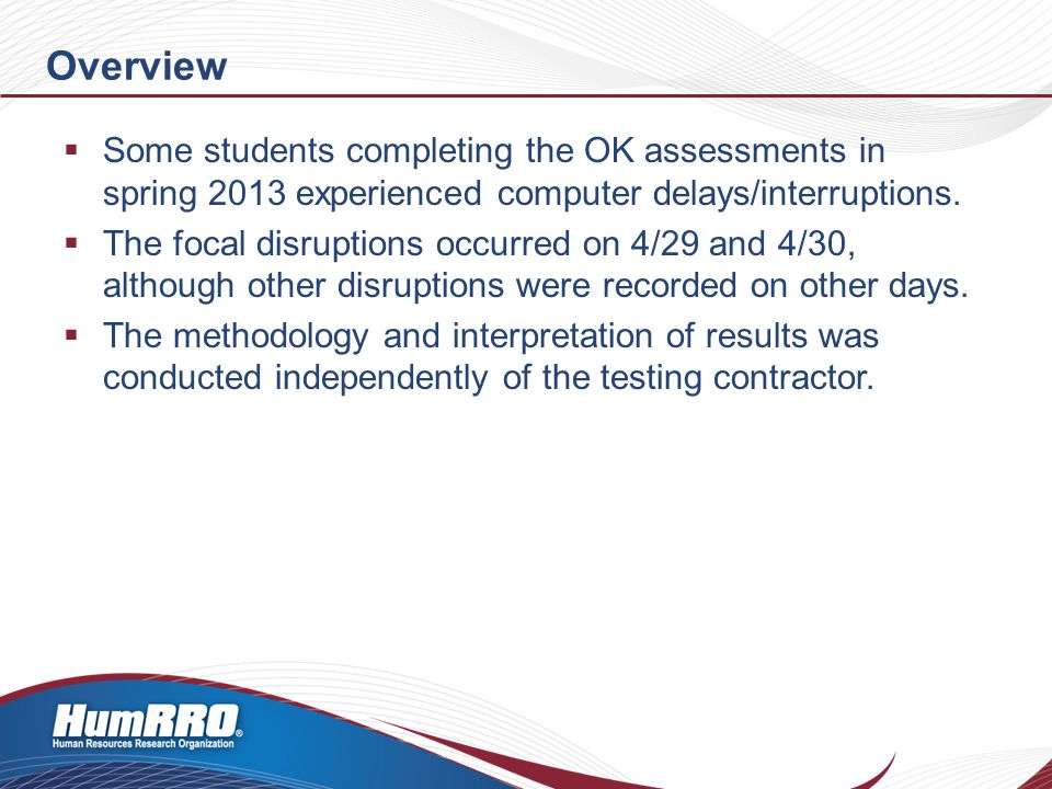 Overview  Some students completing the OK assessments in spring 2013 experienced computer delays/interruptions.