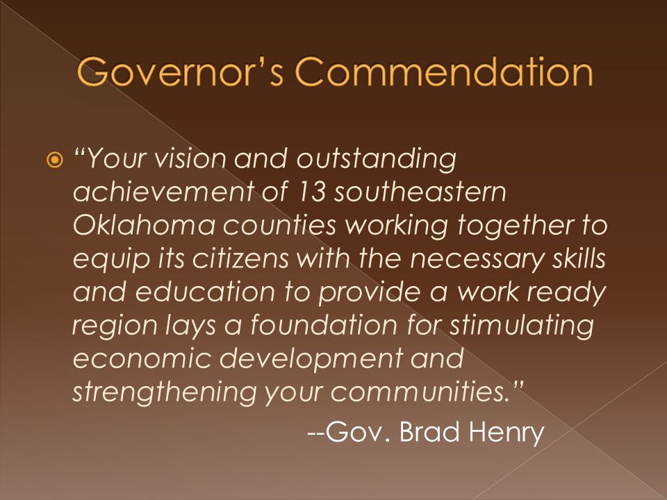" ""Your vision and outstanding achievement of 13 southeastern Oklahoma counties working together to equip its citizens with the necessary skills and e"