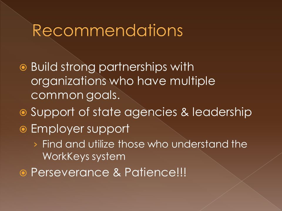  Build strong partnerships with organizations who have multiple common goals.  Support of state agencies & leadership  Employer support › Find and