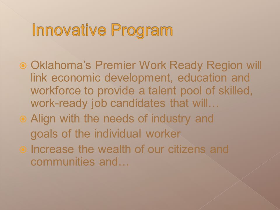  Oklahoma's Premier Work Ready Region will link economic development, education and workforce to provide a talent pool of skilled, work-ready job can
