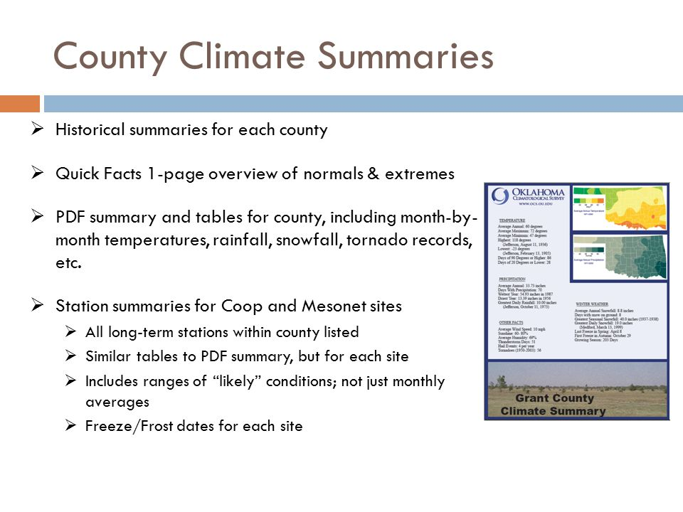 County Climate Summaries  Historical summaries for each county  Quick Facts 1-page overview of normals & extremes  PDF summary and tables for county, including month-by- month temperatures, rainfall, snowfall, tornado records, etc.