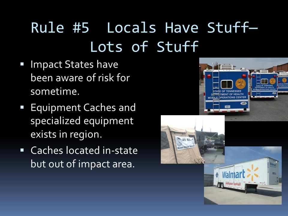 Rule #5 Locals Have Stuff— Lots of Stuff  Impact States have been aware of risk for sometime.  Equipment Caches and specialized equipment exists in