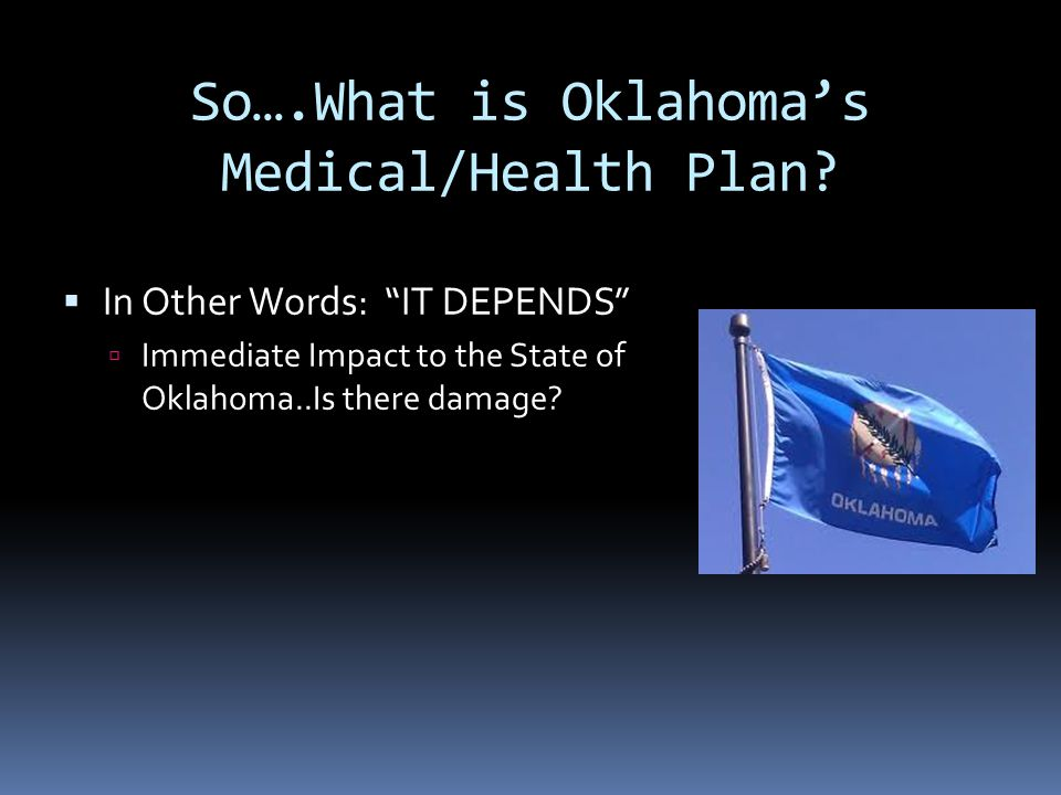"""So….What is Oklahoma's Medical/Health Plan?  In Other Words: """"IT DEPENDS""""  Immediate Impact to the State of Oklahoma..Is there damage?"""