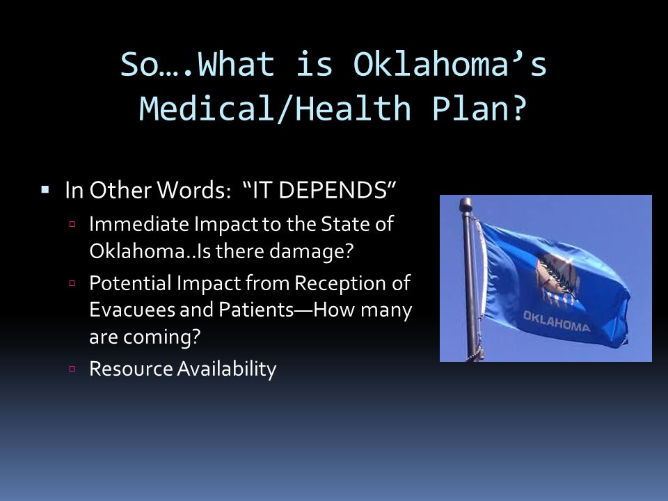 """So….What is Oklahoma's Medical/Health Plan?  In Other Words: """"IT DEPENDS""""  Immediate Impact to the State of Oklahoma..Is there damage?  Potential I"""