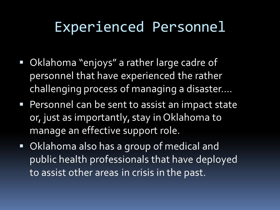 """Experienced Personnel  Oklahoma """"enjoys"""" a rather large cadre of personnel that have experienced the rather challenging process of managing a disaste"""