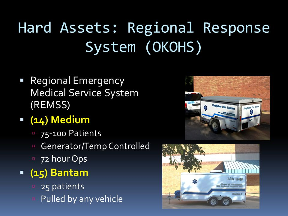 Hard Assets: Regional Response System (OKOHS)  Regional Emergency Medical Service System (REMSS)  (14) Medium  75-100 Patients  Generator/Temp Con
