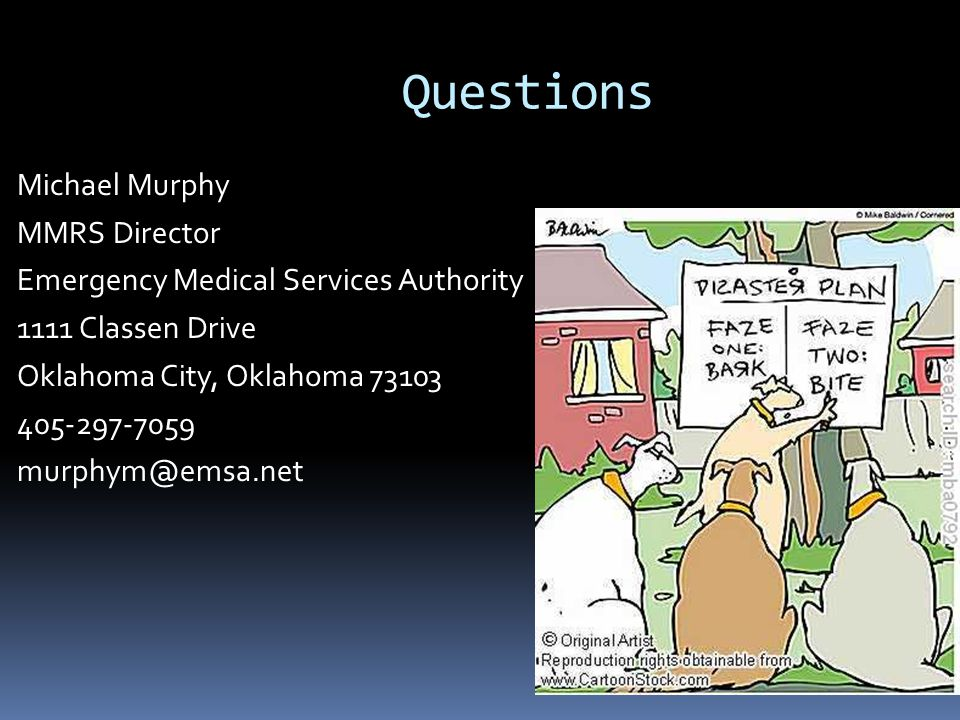 Questions Michael Murphy MMRS Director Emergency Medical Services Authority 1111 Classen Drive Oklahoma City, Oklahoma 73103 405-297-7059 murphym@emsa