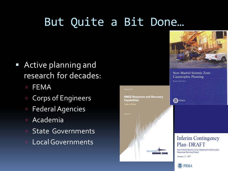 But Quite a Bit Done…  Active planning and research for decades:  FEMA  Corps of Engineers  Federal Agencies  Academia  State Governments  Loca