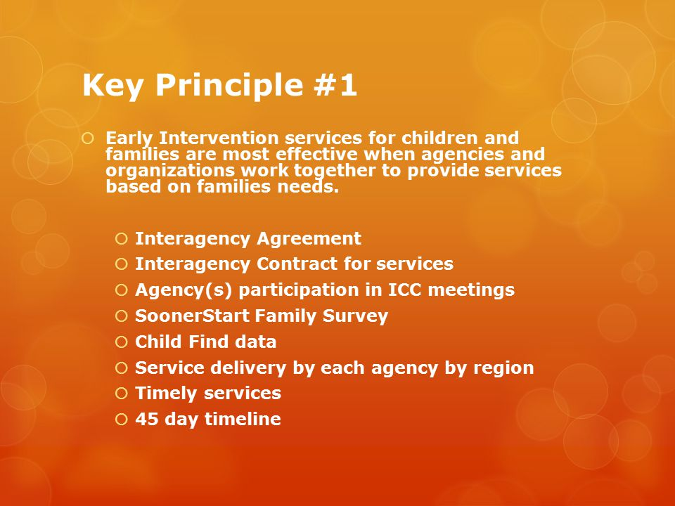 Key Principle #1  Early Intervention services for children and families are most effective when agencies and organizations work together to provide services based on families needs.