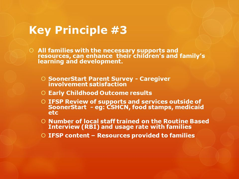Key Principle #3  All families with the necessary supports and resources, can enhance their children's and family's learning and development.